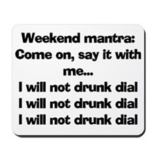 I WILL NOT DRUNK DIAL Mousepad