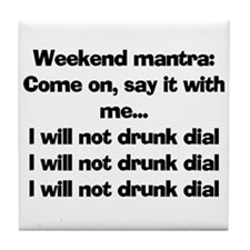 I WILL NOT DRUNK DIAL Tile Coaster