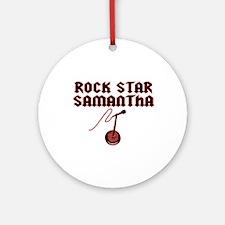 """""""Rock Star Samantha"""" Ornament (Round)"""