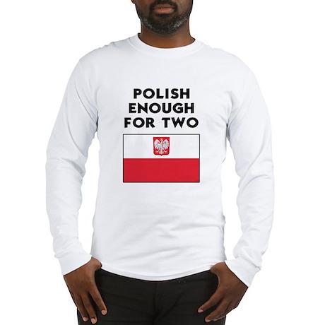 Polish Enough for Two Long Sleeve T-Shirt