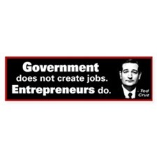 Ted Cruz Quote - Gov't does not create jobs Sticke