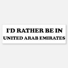Rather be in UNITED ARAB EMIR Bumper Bumper Bumper Sticker