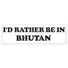 Rather be in BHUTAN Bumper Bumper Stickers