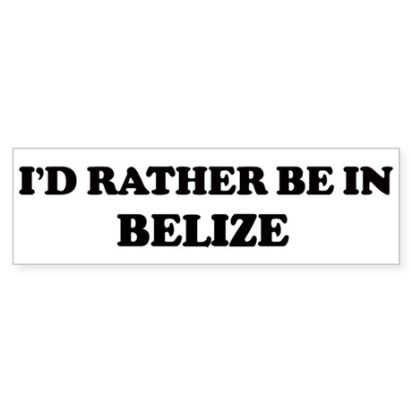 Rather be in BELIZE Bumper Sticker