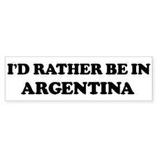 Rather be in ARGENTINA Bumper Bumper Sticker