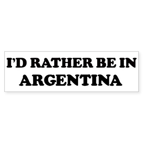 Rather be in ARGENTINA Bumper Sticker