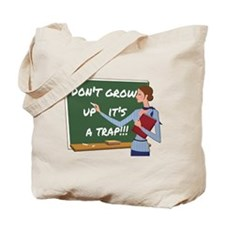 Dont grow up its a trap Tote Bag