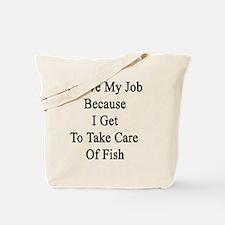 I Love My Job Because I Get To Take Care  Tote Bag