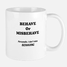 Behave or misbehave Mugs