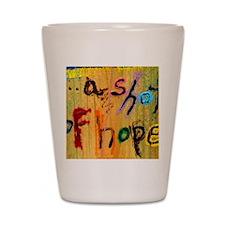 a shot of hope Shot Glass