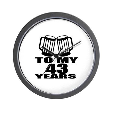 To My 43 Years Birthday Designs Wall Clock