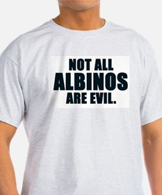 NOT ALL ALBINOS ARE EVIL T-Shirt