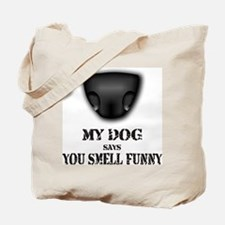My dog says you smell funny Tote Bag