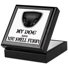 My dog says you smell funny Keepsake Box