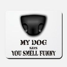 My dog says you smell funny Mousepad