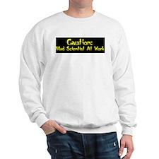 Caution: Mad Scientist! Sweatshirt