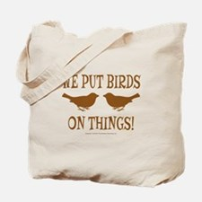 We Put Birds On Things Tote Bag