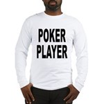 Poker Player (Front) Long Sleeve T-Shirt