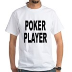 Poker Player (Front) White T-Shirt
