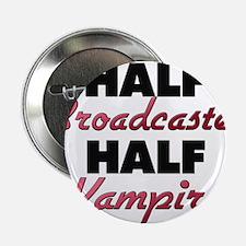 "Half Broadcaster Half Vampire 2.25"" Button"