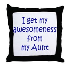 I get my awesomeness from my Aunt Throw Pillow