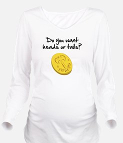 Heads or tails? Long Sleeve Maternity T-Shirt