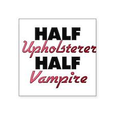 Half Upholsterer Half Vampire Sticker