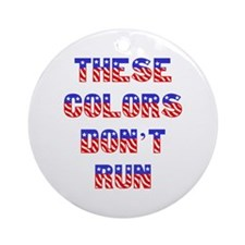 """""""These Colors Don't Run""""  Ornament (Round)"""