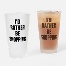 ID RATHER BE SHOPPING Drinking Glass
