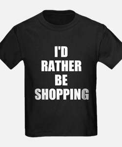 ID RATHER BE SHOPPING T-Shirt