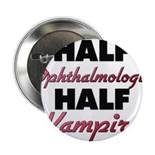"Half Ophthalmologist Half Vampire 2.25"" Button"