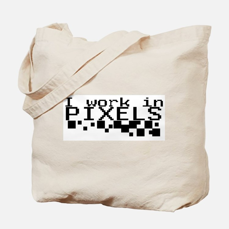 I work in PIXELS! Tote Bag