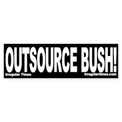 Outsource Bush! (Bumper Sticker)