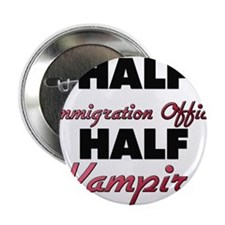 "Half Immigration Officer Half Vampire 2.25"" Button"