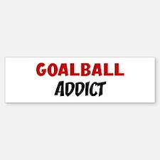 Goalball Addict Bumper Bumper Bumper Sticker