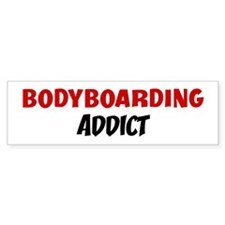 Bodyboarding Addict Bumper Bumper Sticker