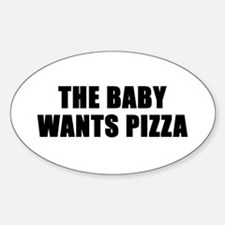 The baby wants pizza Oval Decal