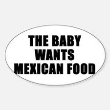 The baby wants Mexican food Oval Decal