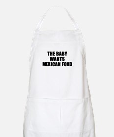 The baby wants Mexican food BBQ Apron