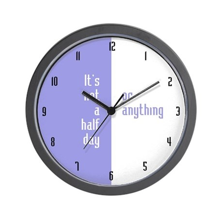 It's Not a Half Day or Anything - Wall Clock