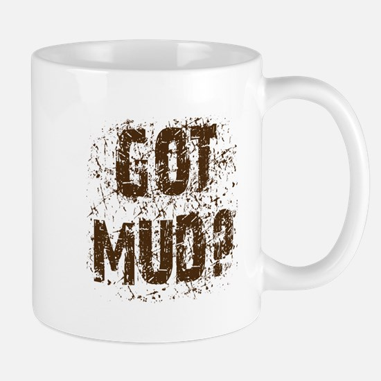 Got Mud? Muddy saying. Mug