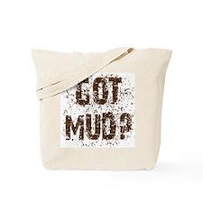 Got Mud? Muddy saying.  Tote Bag