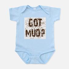 Got Mud? Muddy saying.  Infant Bodysuit