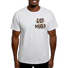 Got Mud? Muddy saying.  Ash Grey T-Shirt