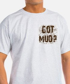 Got Mud? Muddy saying.  Ash Grey T-Shirt