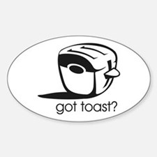 Got Toast ? Oval Decal