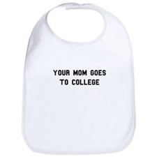 Your Mom Goes To College Bib