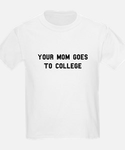 Your Mom Goes To College Kids T-Shirt