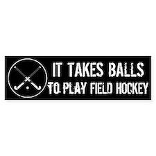 It Takes Balls To Play Field Hockey Bumper Bumper Sticker
