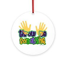 Throw Me Something Ornament (Round)